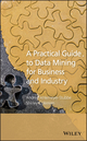 A Practical Guide to Data Mining for Business and Industry (1119977134) cover image