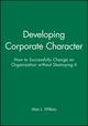 Developing Corporate Character: How to Successfully Change an Organization without Destroying It (1555421334) cover image