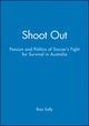 Shoot Out: Passion and Politics of Soccer's Fight for Survival in Australia (1740310934) cover image