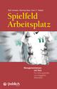 Spielfeld Arbeitsplatz: Managementwissen mit Kick. F�r F�hrungskr�fte und engagierte Mitarbeiter (3895789534) cover image