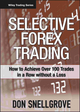 Selective Forex Trading: How to Achieve Over 100 Trades in a Row Without a Loss (0470120835) cover image