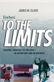 Forbes To The Limits: Pushing Yourself to the Edge--in Adventure and in Business (0471210935) cover image