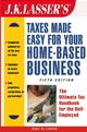 J.K. Lasser's Taxes Made Easy for Your Home-Based Business: The Ultimate Tax Handbook for the Self-Employed , 5th Edition (0471430935) cover image