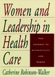 Women and Leadership in Health Care: The Journey to Authenticity and Power (0787909335) cover image
