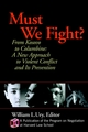 Must We Fight?: From The Battlefield to the Schoolyard - A New Perspective on Violent Conflict and Its Prevention (0787961035) cover image