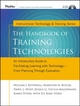 The Handbook of Training Technologies: An Introductory Guide to Facilitating Learning with Technology -- From Planning Through Evaluation (1118426835) cover image