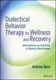 Dialectical Behavior Therapy for Wellness and Recovery: Interventions and Activities for Diverse Client Needs (1118653335) cover image