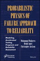 Probabilistic Physics of Failure Approach to Reliability: Modeling, Accelerated Testing, Prognosis and Reliability Assessment (1119388635) cover image
