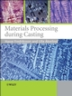 Materials Processing During Casting (0470015136) cover image