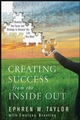 Creating Success from the Inside Out: Develop the Focus and Strategy to Uncover the Life You Want (0470177136) cover image