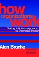 How Organizations Work: Taking a Holistic Approach to Enterprise Health (0471200336) cover image