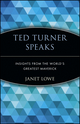 Ted Turner Speaks: Insights from the World's Greatest Maverick (0471345636) cover image