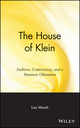 The House of Klein: Fashion, Controversy, and a Business Obsession (0471455636) cover image