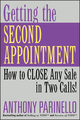 Getting the Second Appointment: How to CLOSE Any Sale in Two Calls! (0471487236) cover image