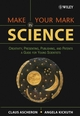 Make Your Mark in Science: Creativity, Presenting, Publishing, and Patents, A Guide for Young Scientists (0471657336) cover image