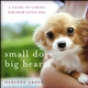 Small Dogs, Big Hearts: A Guide to Caring for Your Little Dog, Revised Edition (0471779636) cover image