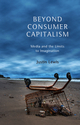 Beyond Consumer Capitalism: Media and the Limits to Imagination (0745650236) cover image