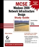 MCSE: Windows 2000 Network Infrastructure Design Study Guide: Exam 70-221, 2nd Edition (0782129536) cover image