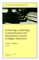Technology Leadership: Communication and Information Systems in Higher Education: New Directions for Higher Education, Number 115 (0787957836) cover image