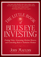 The Little Book of Bull's Eye Investing: Finding Value, Generating Absolute Returns, and Controlling Risk in Turbulent Markets (1118159136) cover image