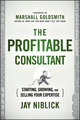 The Profitable Consultant: Starting, Growing, and Selling Your Expertise (1118553136) cover image