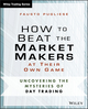 How to Beat the Market Makers at Their Own Game: Uncovering the Mysteries of Level II Trading (1118654536) cover image
