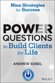 Power Questions to Build Clients for Life: Nine Strategies for Success (1118657136) cover image