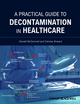 A Practical Guide to Decontamination in Healthcare (1444330136) cover image
