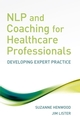 NLP and Coaching for Health Care Professionals: Developing Expert Practice (0470065737) cover image