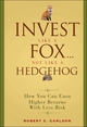 Invest Like a Fox... Not Like a Hedgehog: How You Can Earn Higher Returns With Less Risk (0470126337) cover image