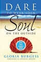 Dare to Wear Your Soul on the Outside: Live Your Legacy Now (0470241837) cover image