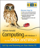 Computing with Windows 7 for the Older and Wiser: Get Up and Running on Your Home PC (0470687037) cover image