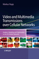 Video and Multimedia Transmissions over Cellular Networks: Analysis, Modelling and Optimization in Live 3G Mobile Networks  (0470699337) cover image