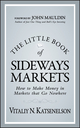 The Little Book of Sideways Markets: How to Make Money in Markets that Go Nowhere (0470932937) cover image