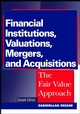 Financial Institutions, Valuations, Mergers, and Acquisitions: The Fair Value Approach, 2nd Edition (0471046337) cover image