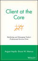 Client at the Core: Marketing and Managing Today's Professional Services Firm (0471453137) cover image
