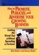 How to Promote, Publicize, and Advertise Your Growing Business: Getting the Word Out without Spending a Fortune (0471551937) cover image
