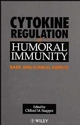 Cytokine Regulation of Humoral Immunity: Basic and Clinical Aspects (0471959537) cover image