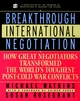 Breakthrough International Negotiation: How Great Negotiators Transformed the World's Toughest Post-Cold War Conflicts (0787957437) cover image