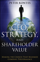 The CEO, Strategy, and Shareholder Value: Making the Choices That Maximize Company Performance (1118119037) cover image