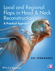 Local and Regional Flaps in Head and Neck Reconstruction: A Practical Approach (1118340337) cover image