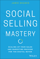 Social Selling Mastery: Scaling Up Your Sales and Marketing Machine for the Digital Buyer (1119280737) cover image