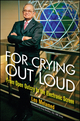 For Crying Out Loud: From Open Outcry to the Electronic Screen (0470229438) cover image