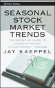 Seasonal Stock Market Trends: The Definitive Guide to Calendar-Based Stock Market Trading (0470270438) cover image