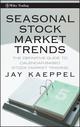 Seasonal Stock Market Trends: The Definitive Guide to Calendar-Based Stock Market Trading