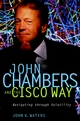 John Chambers and the Cisco Way: Navigating Through Volatility (0471008338) cover image