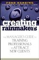 Creating Rainmakers: The Manager's Guide to Training Professionals to Attract New Clients (0471920738) cover image