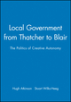 Local Government from Thatcher to Blair: The Politics of Creative Autonomy (0745622038) cover image