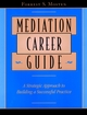 Mediation Career Guide: A Strategic Approach to Building a Successful Practice (0787957038) cover image