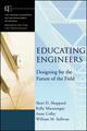Educating Engineers: Designing for the Future of the Field  (0787977438) cover image